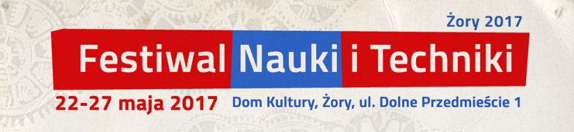 Festiwal Nauki i Techniki w Żorach : 22-27 maja 2017r.